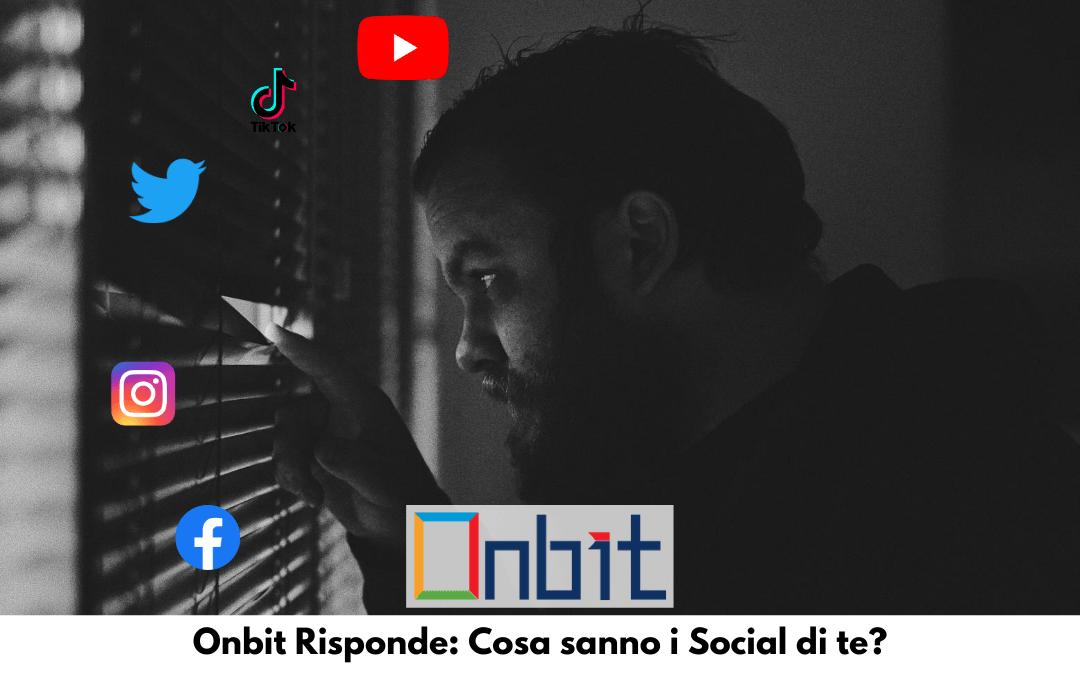 Onbit risponde: cosa sanno i social di te?