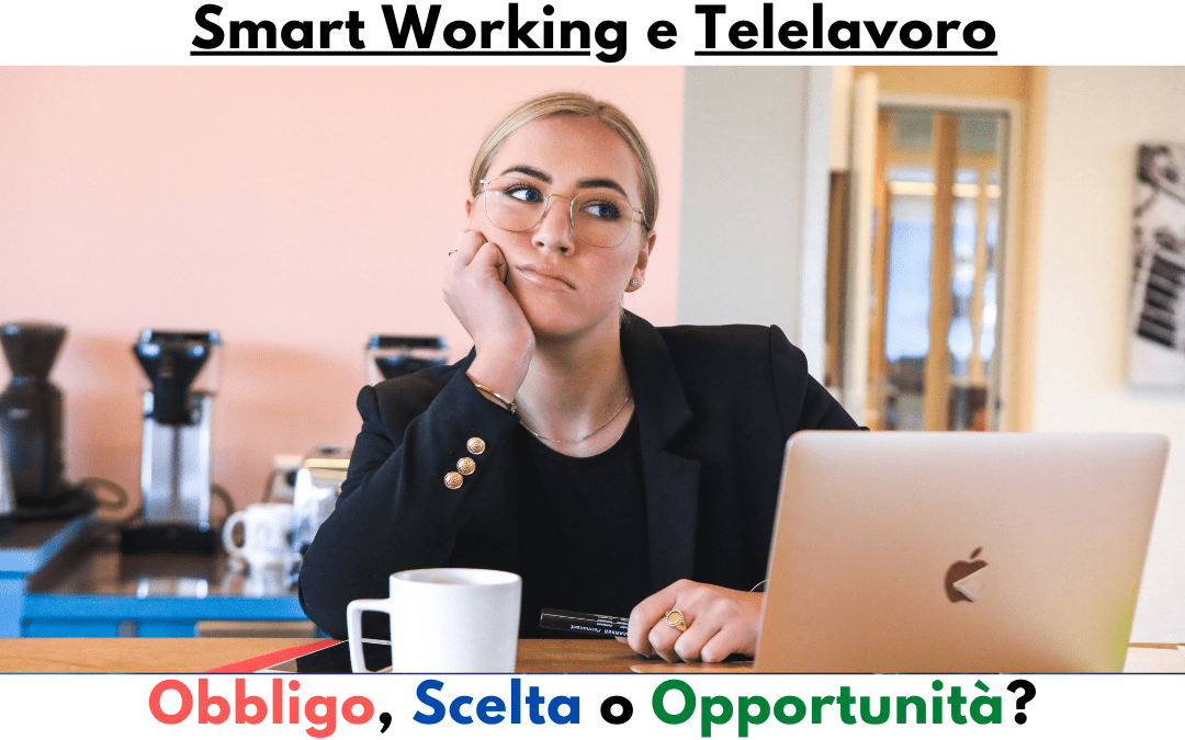 Smart Working e Telelavoro. Obbligo, scelta o opportunità?