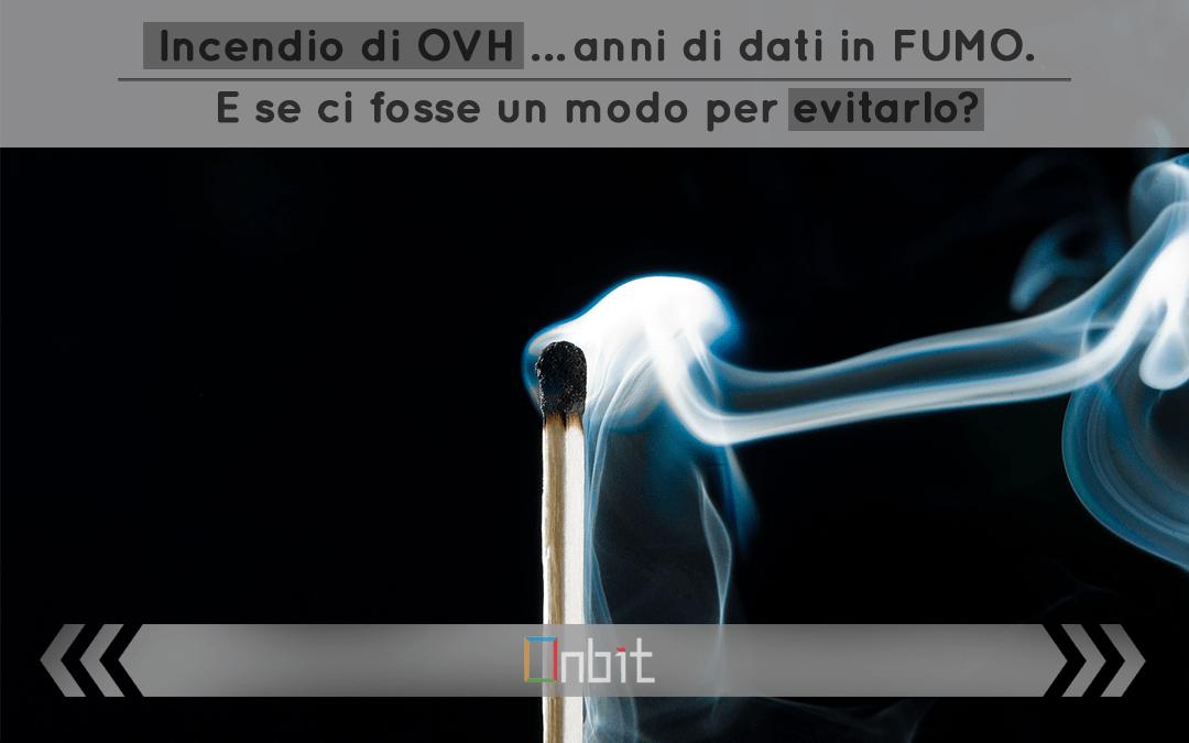 Incendio di OVH …anni di dati in FUMO. E se ci fosse un modo per evitarlo?
