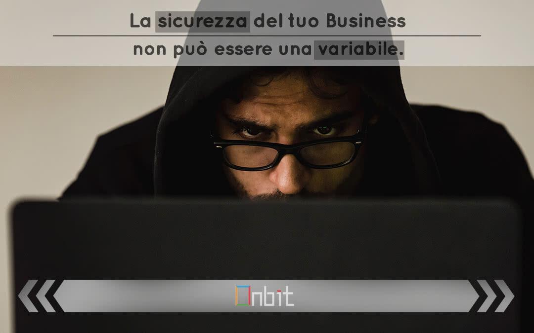La sicurezza del tuo business non può essere una variabile