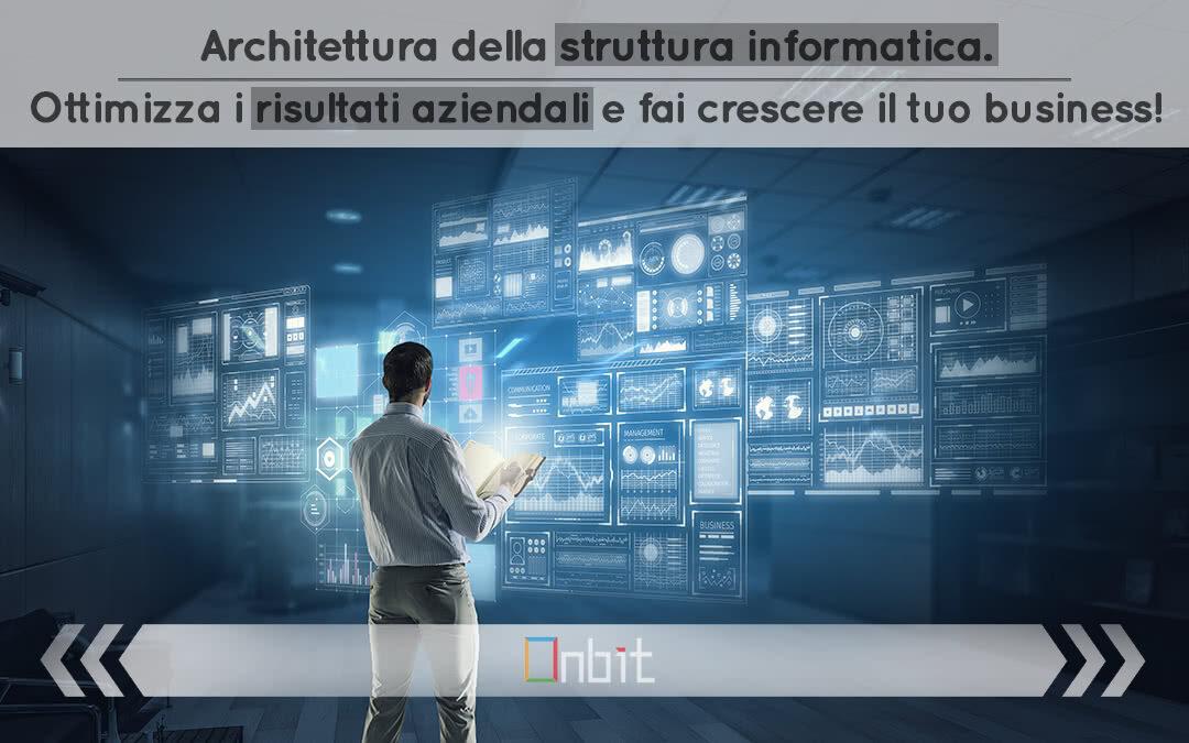 Architettura della struttura informatica. Ottimizza i risultati aziendali e fai crescere il tuo business!