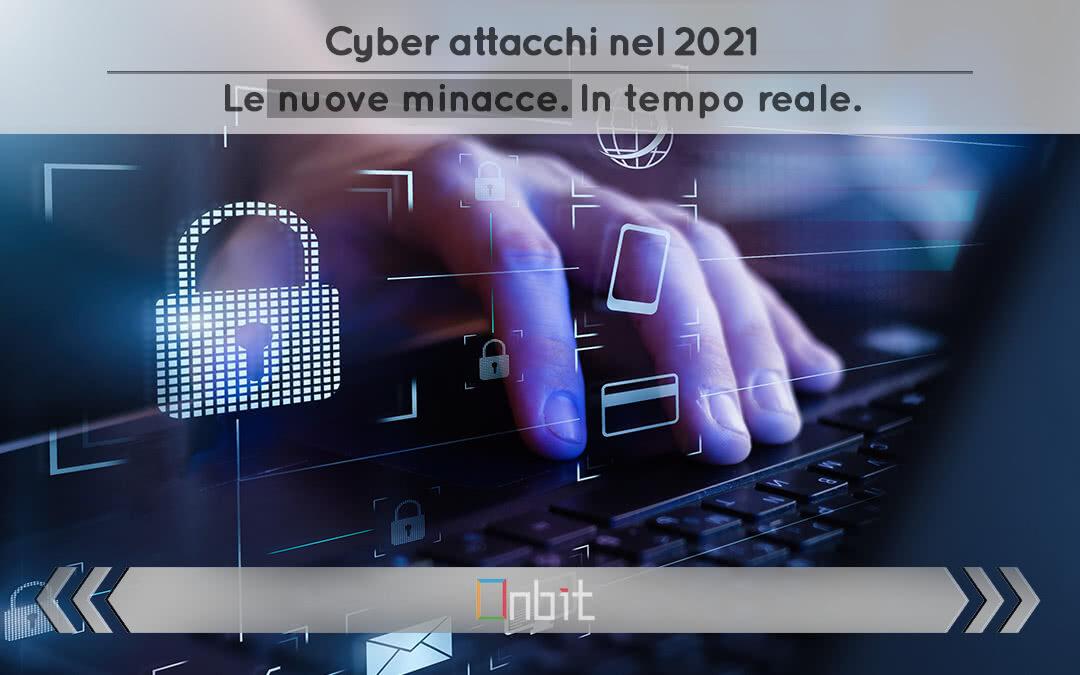 Cyber attacchi nel 2021. Le nuove minacce in tempo reale.